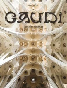 Antoni gaudi ; l'oeuvre complet ; 1852-1926